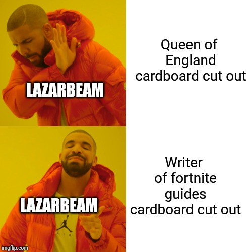 Drake Hotline Bling | Queen of England cardboard cut out Writer of fortnite guides cardboard cut out LAZARBEAM LAZARBEAM | image tagged in memes,drake hotline bling | made w/ Imgflip meme maker