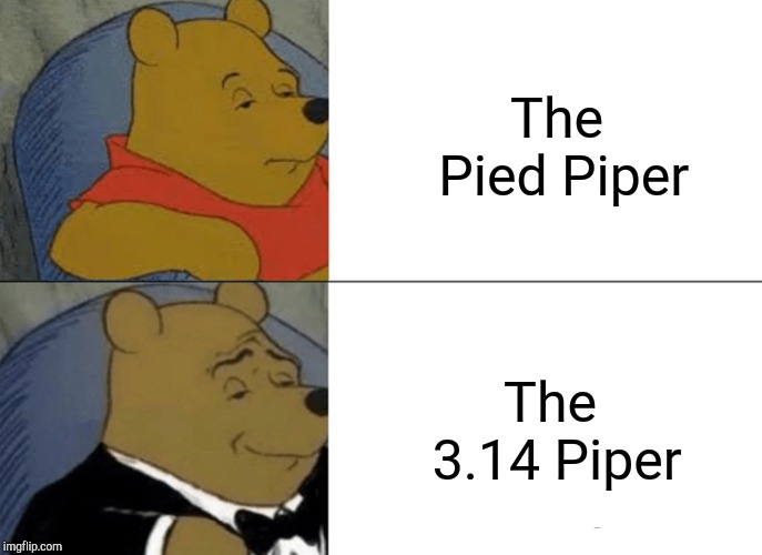 Tuxedo Winnie The Pooh Meme | The Pied Piper The 3.14 Piper | image tagged in memes,tuxedo winnie the pooh | made w/ Imgflip meme maker