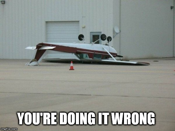 YOU'RE DOING IT WRONG | image tagged in plane | made w/ Imgflip meme maker