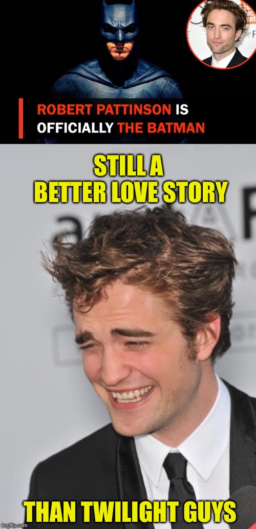 Robert Pattinson as The Joker | STILL A BETTER LOVE STORY THAN TWILIGHT GUYS | image tagged in batman smiles,or is it,annoyed,fans,robert pattinson,still a better love story than twilight | made w/ Imgflip meme maker
