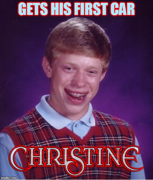 Bad Luck Brian is the 'King' of memes. Repost Your Own Memes Week, from April 16 2019 onwards. |  GETS HIS FIRST CAR | image tagged in memes,bad luck brian,repost your own memes week,cars,stephen king,book was better | made w/ Imgflip meme maker