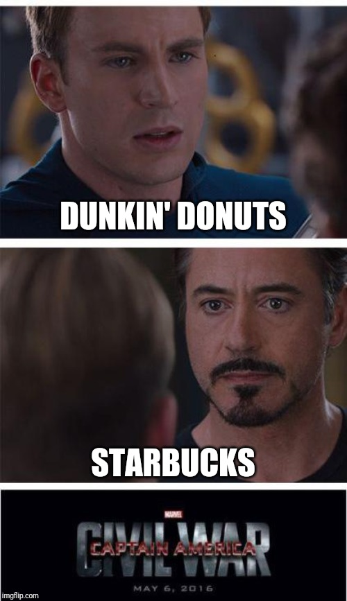 Marvel Civil War 1 Meme | DUNKIN' DONUTS STARBUCKS | image tagged in memes,marvel civil war 1 | made w/ Imgflip meme maker