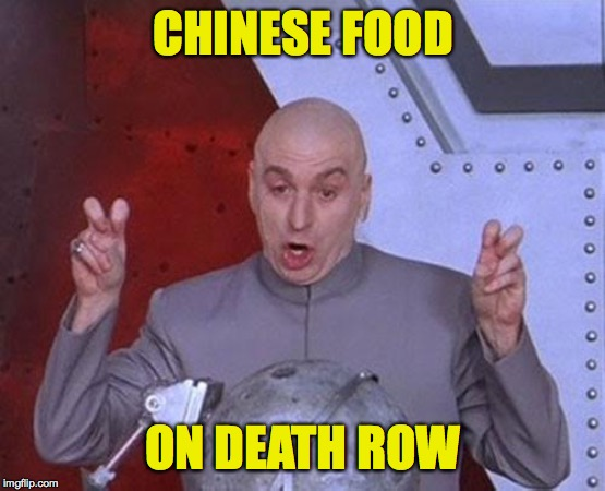 Dr Evil Laser Meme | CHINESE FOOD ON DEATH ROW | image tagged in memes,dr evil laser | made w/ Imgflip meme maker