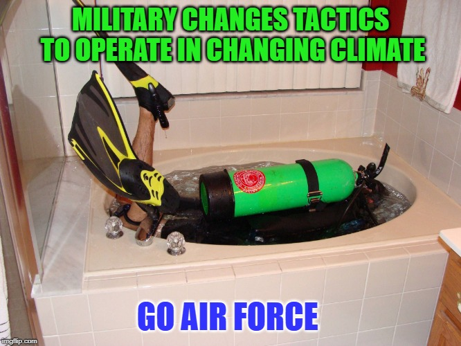 Landlocked Scuba Diver | MILITARY CHANGES TACTICS TO OPERATE IN CHANGING CLIMATE GO AIR FORCE | image tagged in landlocked scuba diver | made w/ Imgflip meme maker