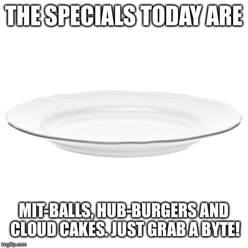 THE SPECIALS TODAY ARE MIT-BALLS, HUB-BURGERS AND CLOUD CAKES. JUST GRAB A BYTE! | made w/ Imgflip meme maker