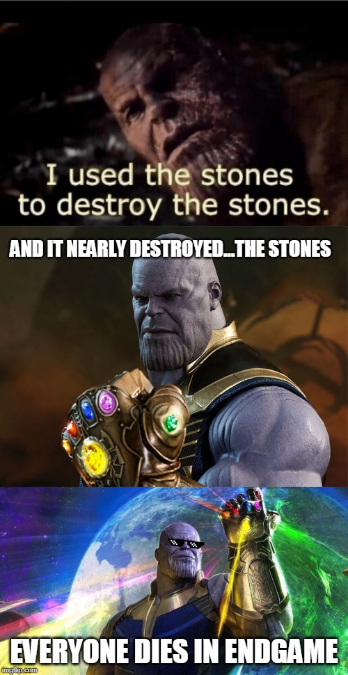 Thanos Didn T Destroy The Stones Imgflip