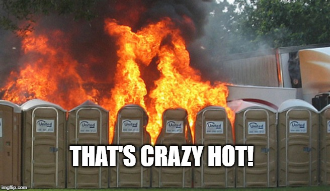 too hot | THAT'S CRAZY HOT! | image tagged in too hot | made w/ Imgflip meme maker