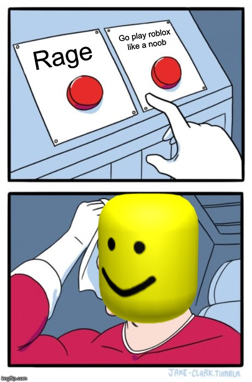 Two Buttons Meme |  Go play roblox like a noob; Rage | image tagged in memes,two buttons | made w/ Imgflip meme maker