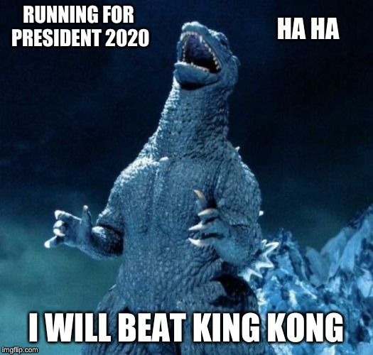Godzilla vs King Kong 2020 elections | I WILL BEAT KING KONG | image tagged in godzilla,king kong,2020 elections | made w/ Imgflip meme maker