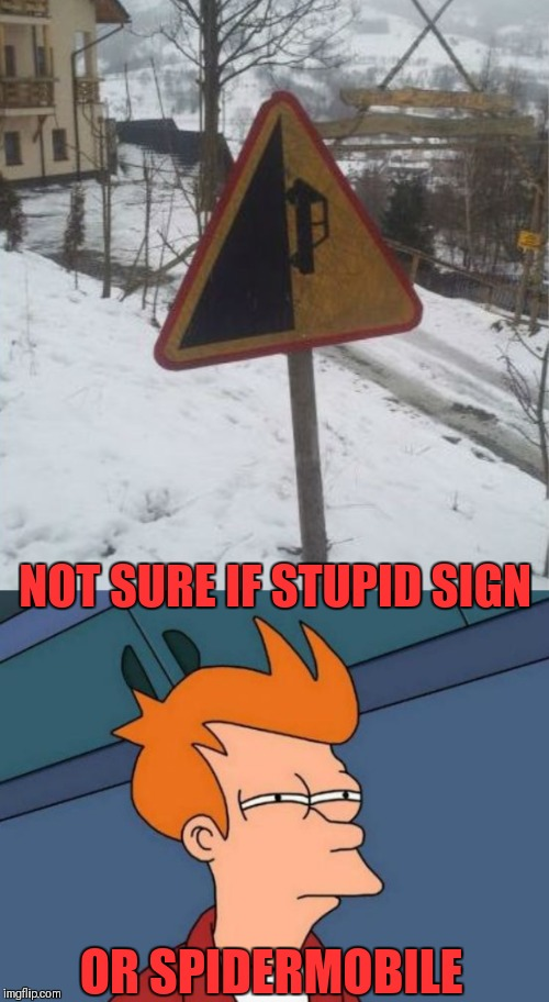 My spider senses are tingling | NOT SURE IF STUPID SIGN OR SPIDERMOBILE | image tagged in memes,futurama fry,spiderman,stupid signs,44colt,funny road signs | made w/ Imgflip meme maker