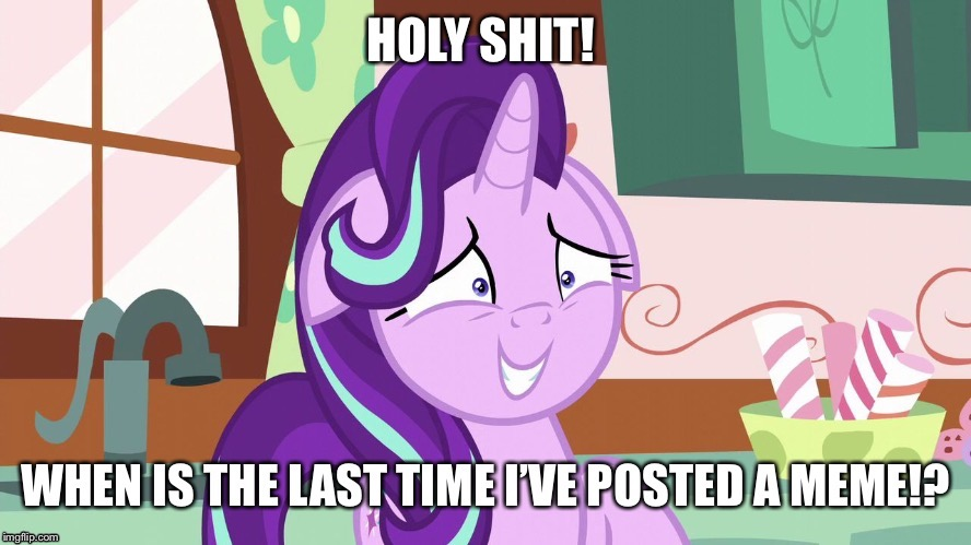 It's been a looooooooong time already lol. (Template by xanderbrony) | image tagged in embarrassed starlight glimmer,starlight glimmer,memes,funny,my little pony | made w/ Imgflip meme maker