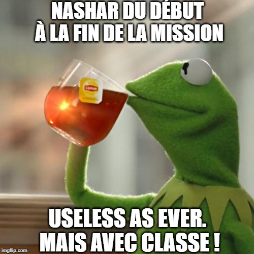 But Thats None Of My Business Meme | NASHAR DU DÉBUT À LA FIN DE LA MISSION USELESS AS EVER. MAIS AVEC CLASSE ! | image tagged in memes,but thats none of my business,kermit the frog | made w/ Imgflip meme maker