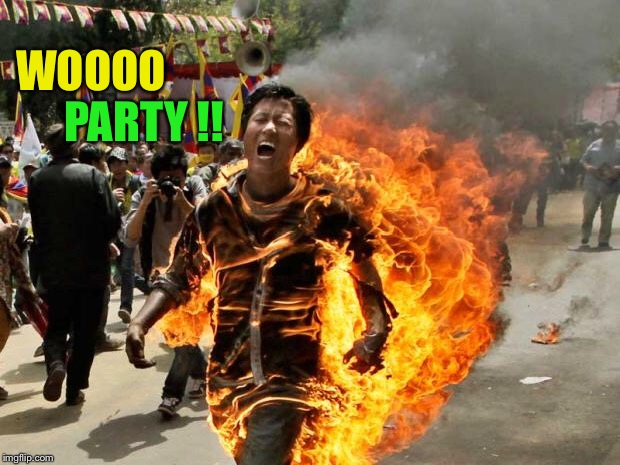 on fire | WOOOO PARTY !! | image tagged in on fire | made w/ Imgflip meme maker