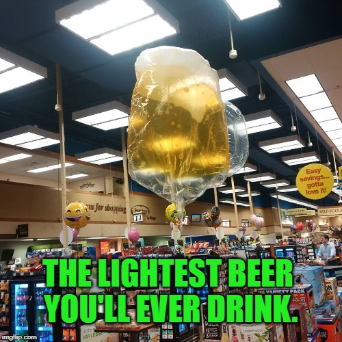 Beer balloon | THE LIGHTEST BEER YOU'LL EVER DRINK. | image tagged in beer balloon | made w/ Imgflip meme maker