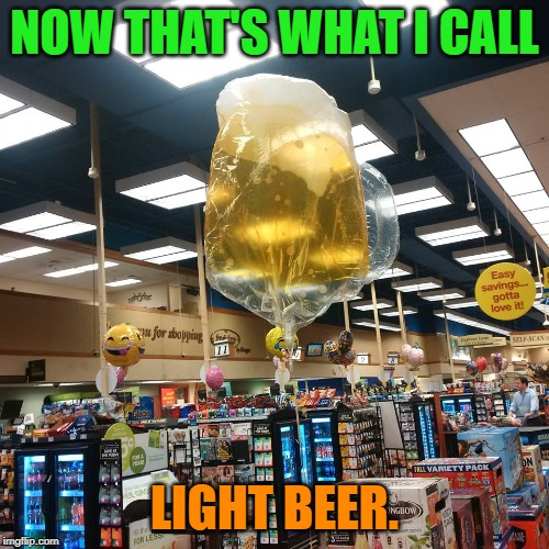 It won't ruin your diet! | NOW THAT'S WHAT I CALL LIGHT BEER. | image tagged in beer balloon,nixieknox,memes,lite beer | made w/ Imgflip meme maker