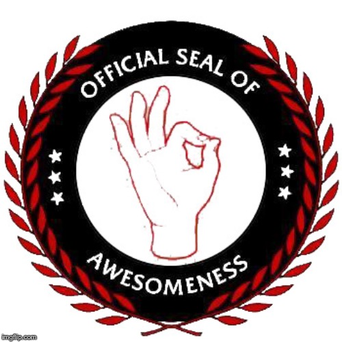 Seal of Awesomeness | image tagged in seal of awesomeness | made w/ Imgflip meme maker