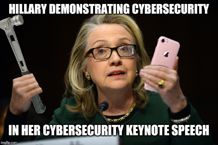 How to secure a phone... | HILLARY DEMONSTRATING CYBERSECURITY IN HER CYBERSECURITY KEYNOTE SPEECH | image tagged in memes | made w/ Imgflip meme maker