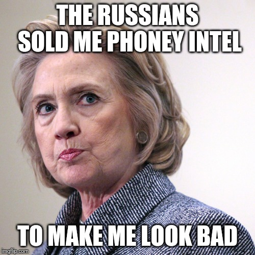 That's what you get for trusting the Russians | THE RUSSIANS SOLD ME PHONEY INTEL TO MAKE ME LOOK BAD | image tagged in hillary clinton pissed,russian collusion,you're doing it wrong,rigged election,epic fail,russian investigation | made w/ Imgflip meme maker