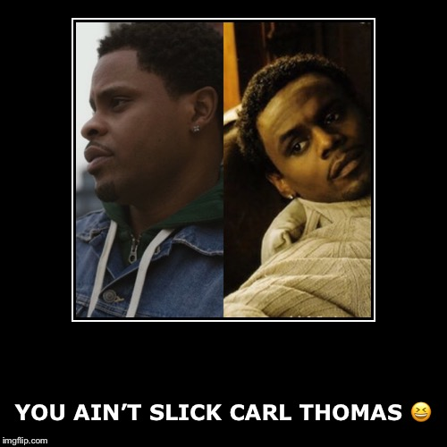 YOU AIN'T SLICK CARL THOMAS ? | image tagged in funny,demotivationals | made w/ Imgflip demotivational maker