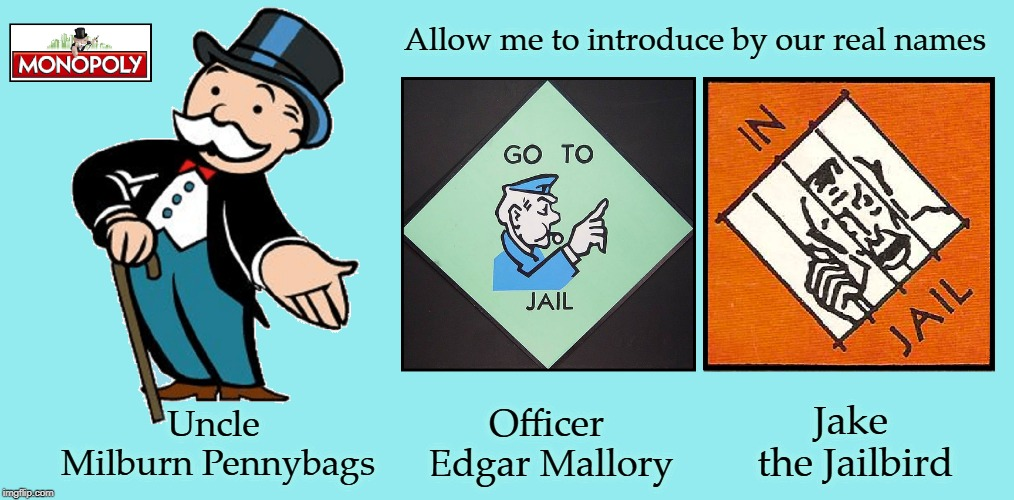 Truly Useless, But Culturally Relevant Information | Allow me to introduce by our real names Uncle Milburn Pennybags Officer Edgar Mallory Jake the Jailbird | image tagged in vince vance,jake the jailbird,officer edgar mallary,monopoly,uncle milburn pennybags,nicknames versus real names | made w/ Imgflip meme maker
