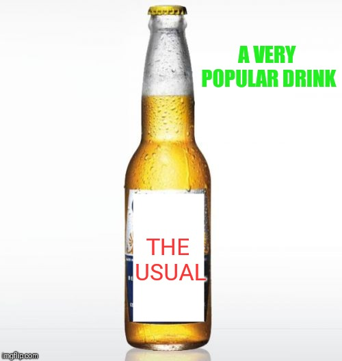 Corona Meme | THE USUAL A VERY POPULAR DRINK | image tagged in memes,corona | made w/ Imgflip meme maker