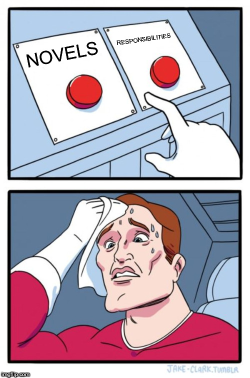Two Buttons Meme | NOVELS RESPONSIBILITIES | image tagged in memes,two buttons | made w/ Imgflip meme maker