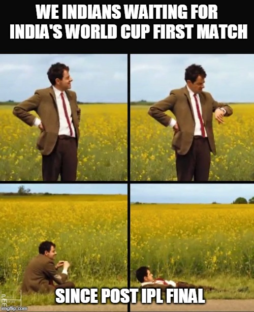 Mr bean waiting | WE INDIANS WAITING FOR INDIA'S WORLD CUP FIRST MATCH SINCE POST IPL FINAL | image tagged in mr bean waiting | made w/ Imgflip meme maker