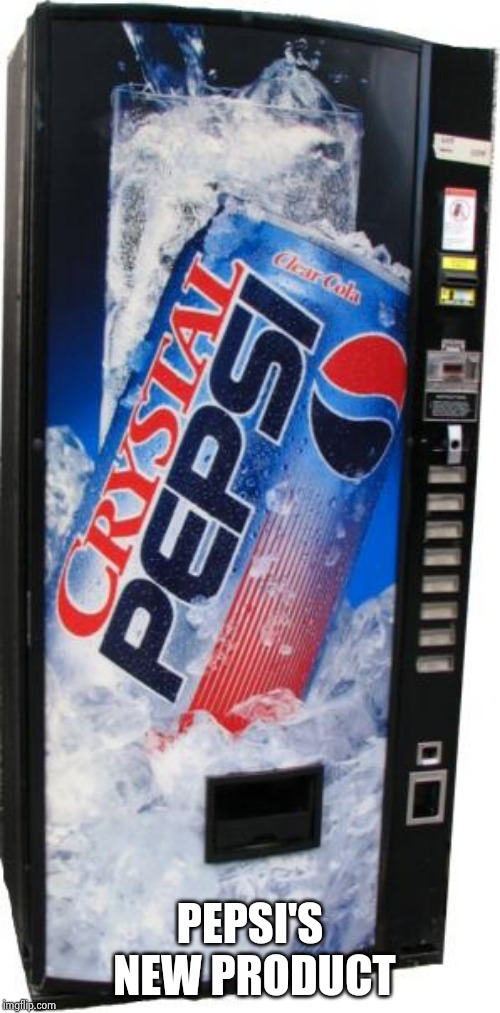 crystal pepsi | PEPSI'S NEW PRODUCT | image tagged in crystal pepsi | made w/ Imgflip meme maker