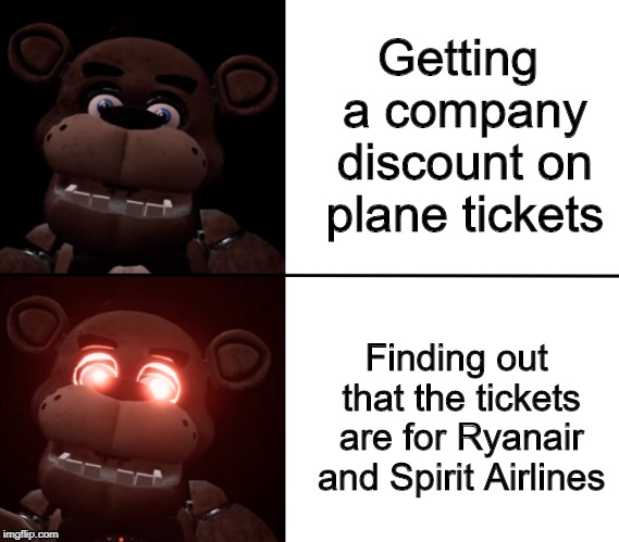 Business Discounts | Getting a company discount on plane tickets Finding out that the tickets are for Ryanair and Spirit Airlines | image tagged in freddy triggered,discounts,airplane tickets,ryanair,spirit airlines | made w/ Imgflip meme maker