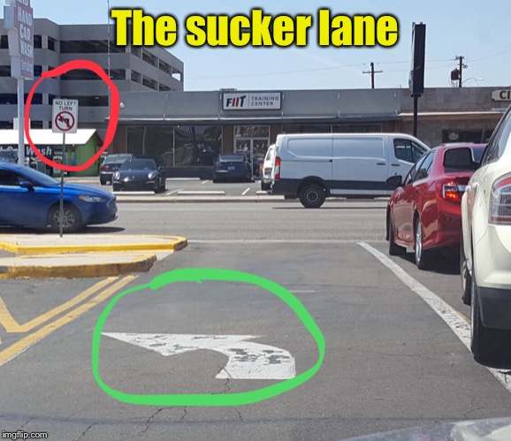 Don't want to get caught in this lane. | The sucker lane | image tagged in memes,funny signs,stupid signs week,stupid signs | made w/ Imgflip meme maker