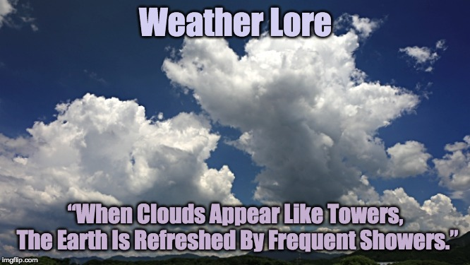 "Weather Lore ""When Clouds Appear Like Towers, The Earth Is Refreshed By Frequent Showers."" 