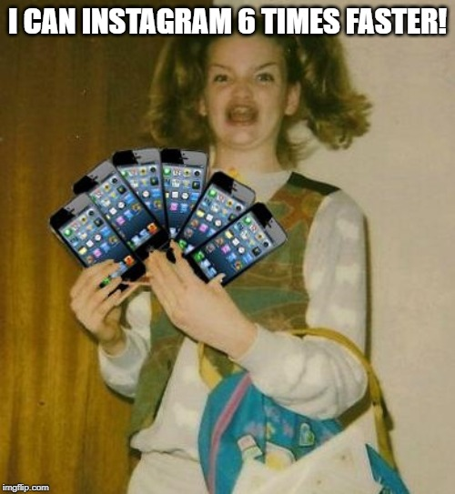 meth math? | I CAN INSTAGRAM 6 TIMES FASTER! | image tagged in memes,ermahgerd iphern 3gm,phone | made w/ Imgflip meme maker