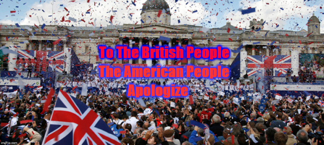 Trump Invades England | To The British People The American People Apologize | image tagged in trump,trump england,queen elizabeth | made w/ Imgflip meme maker