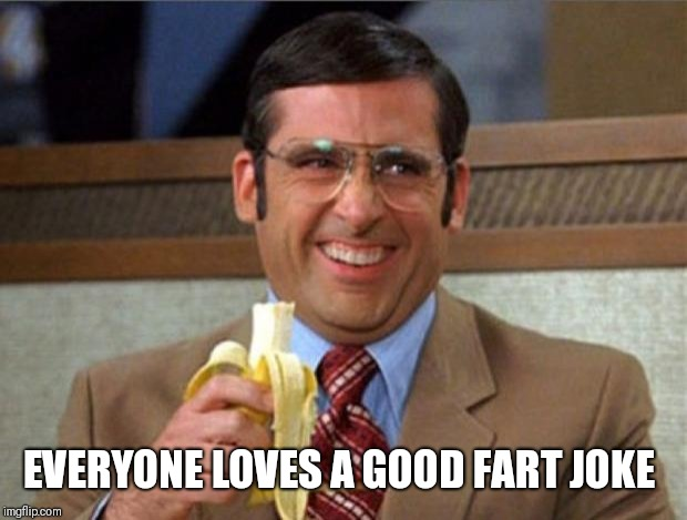 brick tamland | EVERYONE LOVES A GOOD FART JOKE | image tagged in brick tamland | made w/ Imgflip meme maker