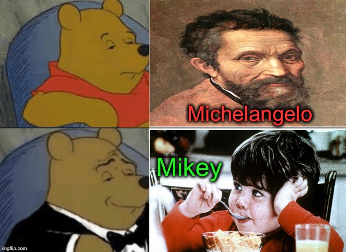 I wonder if they're related? | Michelangelo Mikey | image tagged in memes,tuxedo winnie the pooh,michelangelo,mikey,funny | made w/ Imgflip meme maker