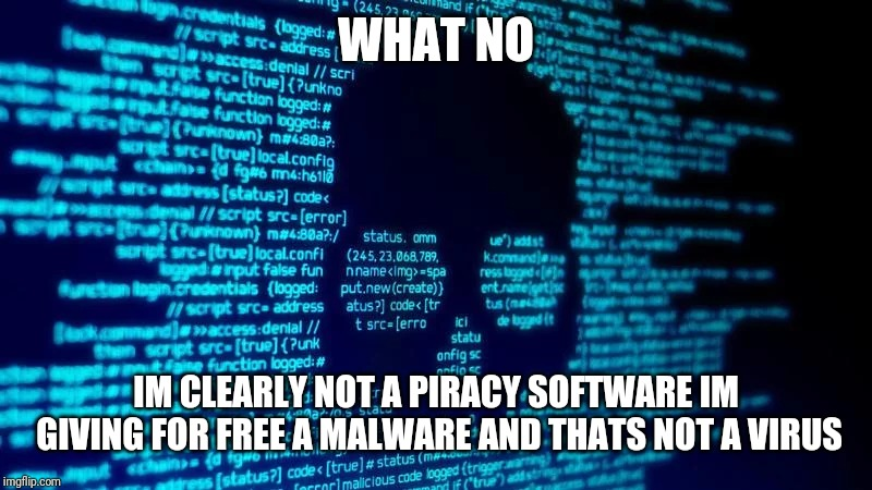 WHAT NO IM CLEARLY NOT A PIRACY SOFTWARE IM GIVING FOR FREE A MALWARE AND THATS NOT A VIRUS | made w/ Imgflip meme maker