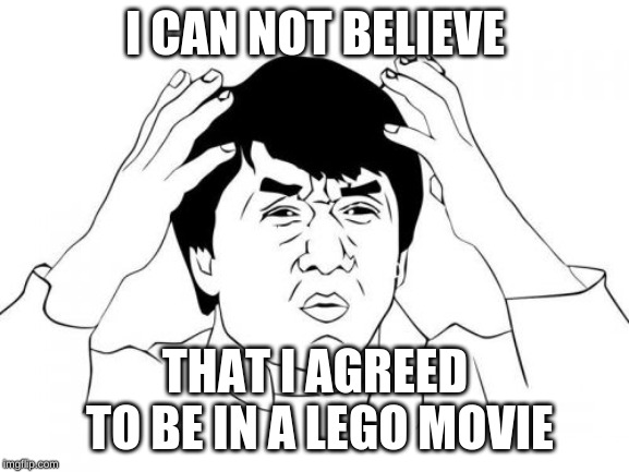 master wu | I CAN NOT BELIEVE THAT I AGREED TO BE IN A LEGO MOVIE | image tagged in memes,jackie chan wtf,lego | made w/ Imgflip meme maker