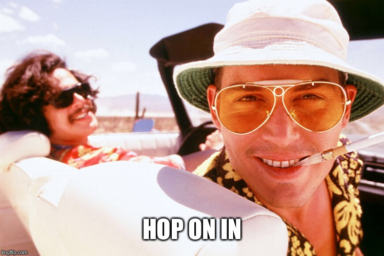 Fear and Loathing birthday | HOP ON IN | image tagged in fear and loathing birthday | made w/ Imgflip meme maker