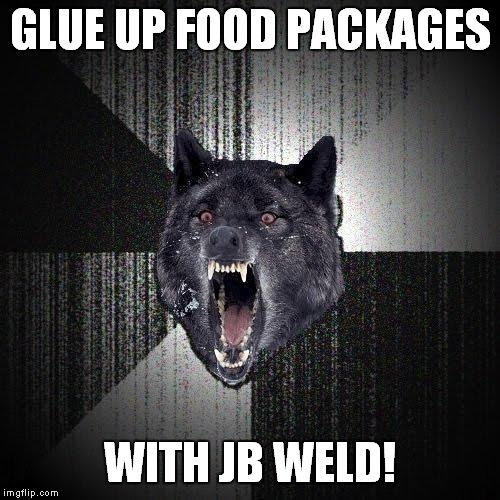 JB Weld: Strongest Glue in History | GLUE UP FOOD PACKAGES WITH JB WELD! | image tagged in memes,insanity wolf,jb weld,glue,superglue,food | made w/ Imgflip meme maker