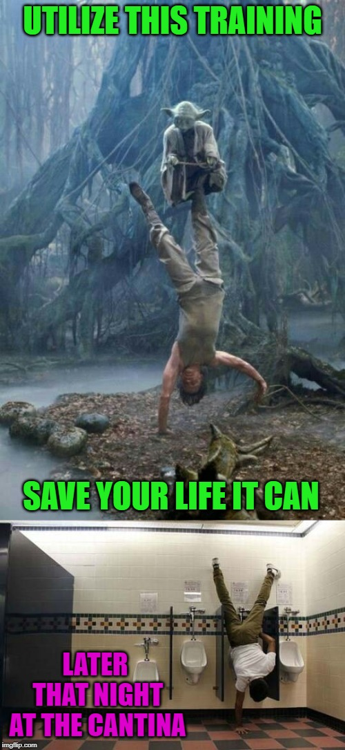 No matter what the skill, there's always a dumb way to use it. | UTILIZE THIS TRAINING SAVE YOUR LIFE IT CAN LATER THAT NIGHT AT THE CANTINA | image tagged in star wars,memes,utilize your training,peeing handstand,funny,luke and yoda | made w/ Imgflip meme maker