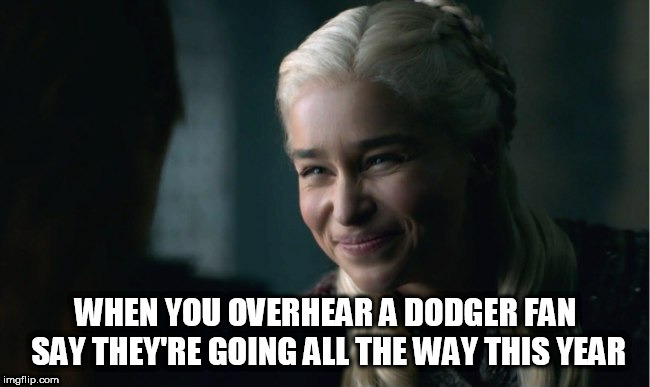 WHEN YOU OVERHEAR A DODGER FAN SAY THEY'RE GOING ALL THE WAY THIS YEAR | image tagged in dodgers,suck | made w/ Imgflip meme maker