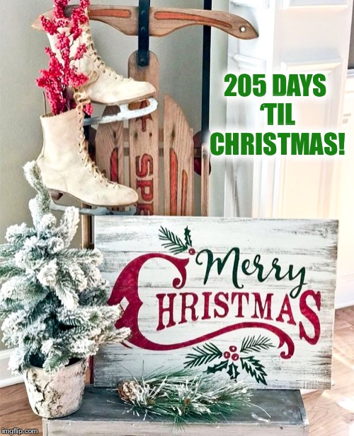 The countdown to Christmas continues | 205 DAYS 'TIL CHRISTMAS! | image tagged in countdown,christmas | made w/ Imgflip meme maker