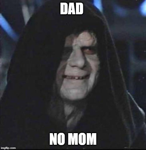 Sidious Error |  DAD; NO MOM | image tagged in memes,sidious error | made w/ Imgflip meme maker
