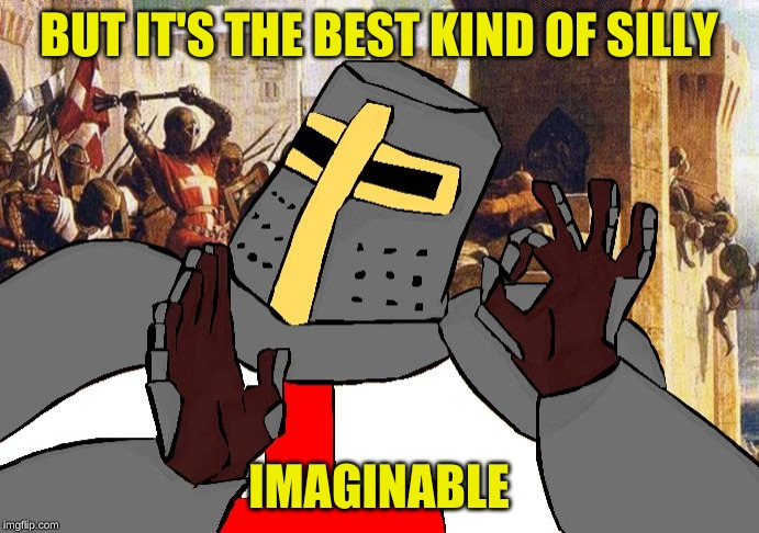 when the deus vult is deus vult | BUT IT'S THE BEST KIND OF SILLY IMAGINABLE | image tagged in when the deus vult is deus vult | made w/ Imgflip meme maker