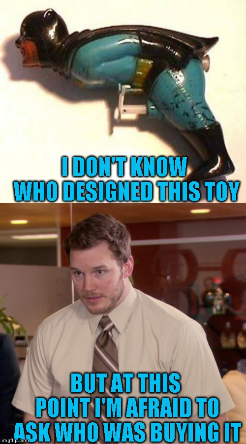 I would have thought Robin a better choice |  I DON'T KNOW WHO DESIGNED THIS TOY; BUT AT THIS POINT I'M AFRAID TO ASK WHO WAS BUYING IT | image tagged in memes,afraid to ask andy,battoy | made w/ Imgflip meme maker