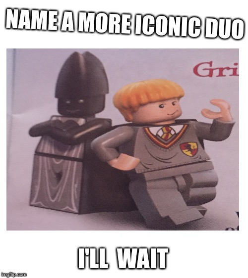 I just found out about this a few years after i opened a Lego game... | NAME A MORE ICONIC DUO I'LL  WAIT | image tagged in blank white template,harry potter,lego,memes | made w/ Imgflip meme maker