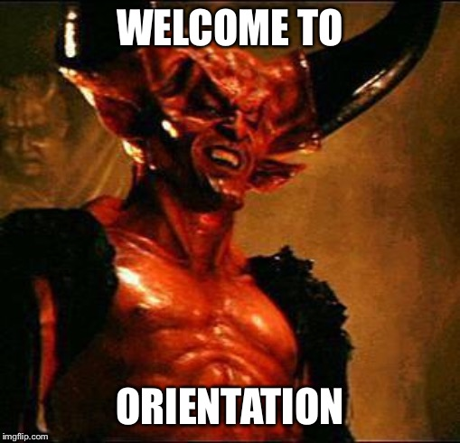 Satan |  WELCOME TO; ORIENTATION | image tagged in satan | made w/ Imgflip meme maker