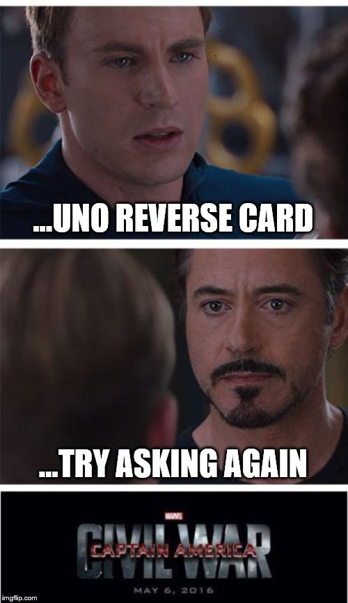 Marvel Civil War 1 Meme | ...UNO REVERSE CARD ...TRY ASKING AGAIN | image tagged in memes,marvel civil war 1 | made w/ Imgflip meme maker