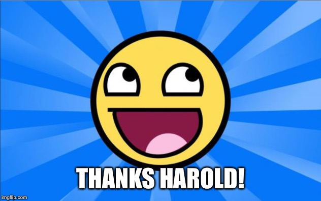 Happy Face | THANKS HAROLD! | image tagged in happy face | made w/ Imgflip meme maker