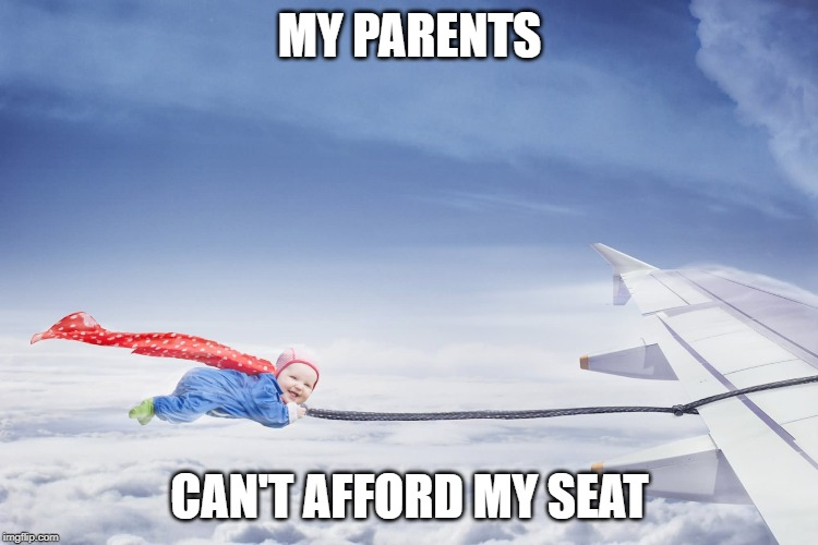 Flying Baby | MY PARENTS CAN'T AFFORD MY SEAT | image tagged in aviation,drunk baby,photoshop,funny meme | made w/ Imgflip meme maker